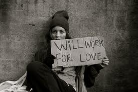 Will Work for Love.......the Only way Love will work